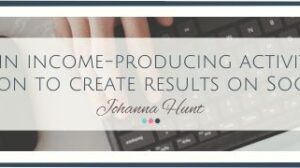 What are the 3 main income-producing activities you should be focused on to create results on Social Media