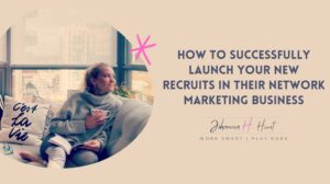 How to successfully launch your new recruits in their network marketing business
